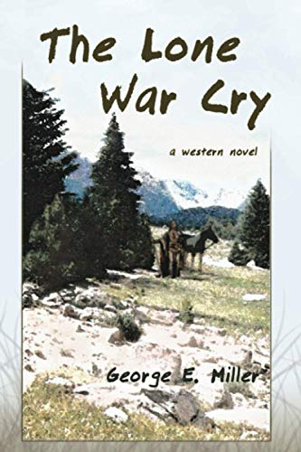 The Lone War Cry: A Western Novel: Miller, George E.
