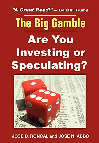 The Big Gamble: Are You Investing or Speculating?: JosàD. Roncal, JosàN. Abbo