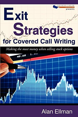 Exit Strategies for Covered Call Writing: Making the Most Money When Selling Stock Options: Alan ...