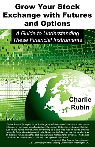 9781604942811: Grow Your Stock Exchange with Futures and Options: A Guide to Understanding These Financial Instruments