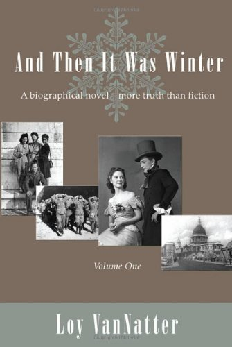 9781604942972: And Then It Was Winter: A Biographical Novel, More Truth Than Fiction, Volume One
