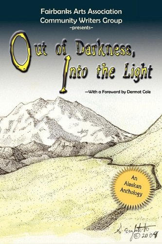 Out of Darkness, Into the Light: An: Fairbanks Arts Association