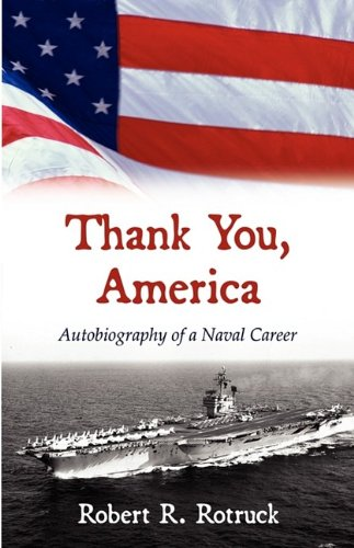 Thank You, America: Autobiography of a Naval Career: Robert R. Rotruck
