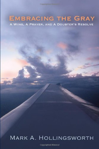 9781604944174: Embracing the Gray: A Wing, a Prayer, and a Doubter's Resolve