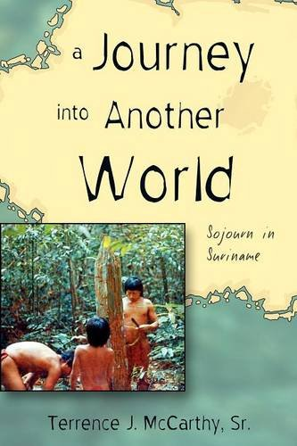 9781604944242: A Journey Into Another World: Sojourn in Suriname