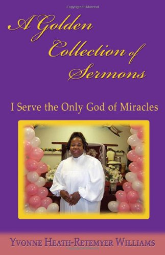 9781604944273: A Golden Collection of Sermons: I Serve the Only God of Miracles