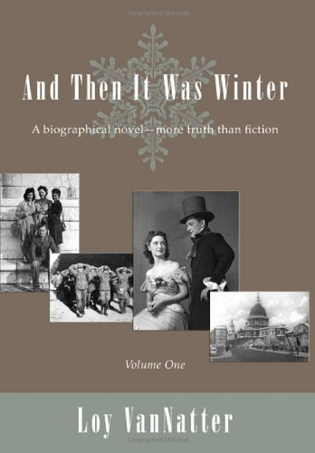 9781604944396: And Then It Was Winter: A Biographical Novel, More Truth Than Fiction, Volume One