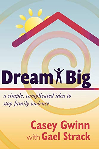 9781604944525: Dream Big: A Simple, Complicated Idea to Stop Family Violence