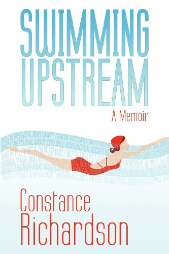 Swimming Upstream: A Memoir: Constance Richardson