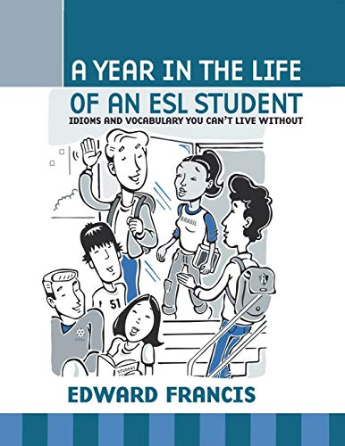 9781604945348: A Year in the Life of an ESL Student: Idioms and Vocabulary You Can't Live Without