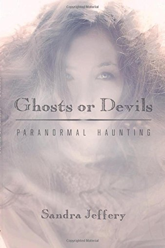 Ghosts or Devils: Paranormal Haunting: Sandra Jeffery