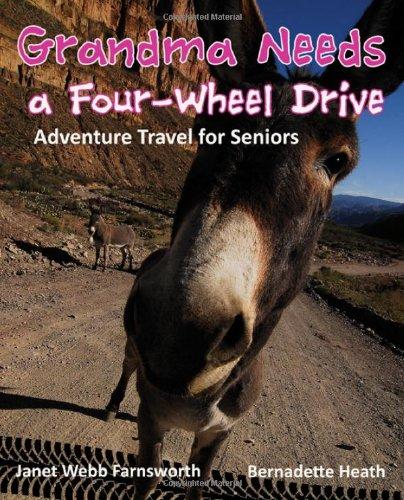 9781604945577: Grandma Needs a Four-Wheel Drive: Adventure Travel for Seniors