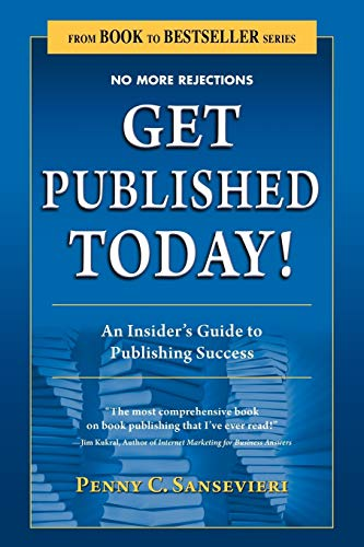 9781604945591: Get Published Today! An Insider's Guide to Publishing Success (From Book to Bestseller)