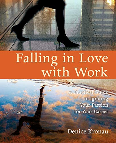Falling in Love with Work: A Practical Guide to Igniting Your Passion for Your Career: Denice ...
