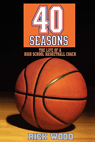 9781604946017: 40 Seasons: The Life of a High School Basketball Coach