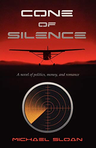 9781604946406: Cone of Silence: A Novel of Politics, Money, and Romance