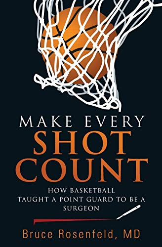 9781604946512: Make Every Shot Count: How Basketball Taught a Point Guard to Be a Surgeon