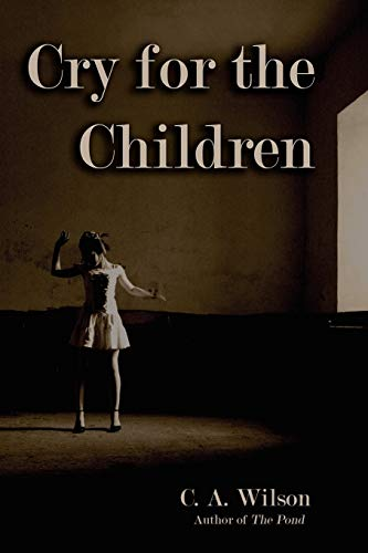 Cry for the Children: C. A. Wilson