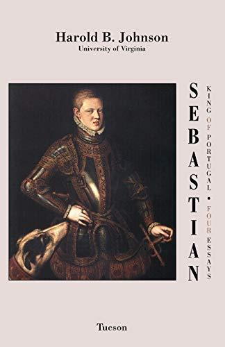 Sebastian King of Portugal Four Essays: Harold B. Johnson