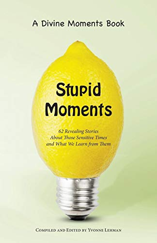9781604950212: Stupid Moments: 62 Revealing Stories About Those Sensitive Times and What We Learn from Them (Divine Moments)