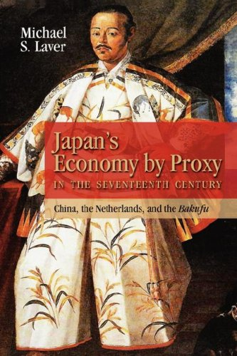 9781604975000: Japan's Economy by Proxy in the Seventeenth Century: China the Netherlands, and the Bakufu