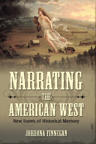 Narrating the American West: New Forms of Historical Memory: Finnegan, Jordana
