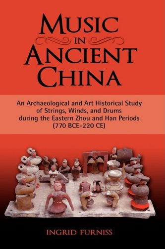 9781604975208: Music in Ancient China: An Archaeological and Art Historical Study of Strings, Winds, and Drums During the Eastern Zhou and Han Periods (770 B