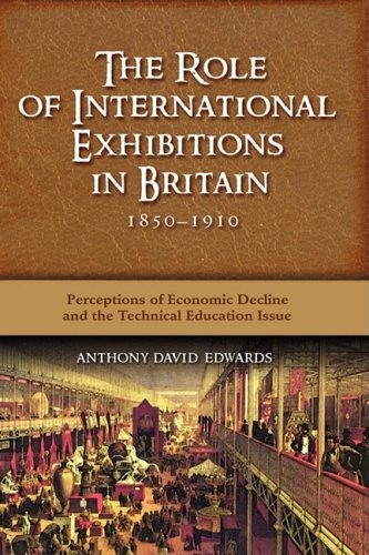 The Role of International Exhibitions in Britain, 1850-1910: Perceptions of Economic Decline and ...