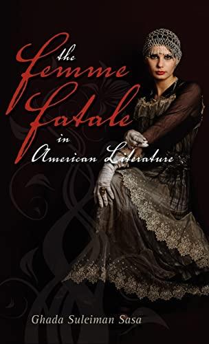 9781604975352: The Femme Fatale in American Literature