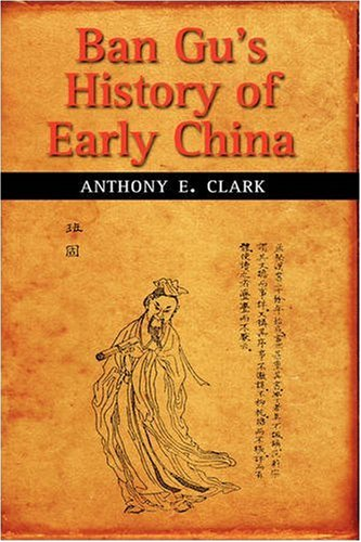 Ban Gu's History of Early China: Anthony E. Clark
