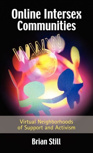 Online Intersex Communities: Virtual Neighborhoods of Support and Activism: Still, Brian