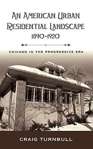 An American Urban Residential Landscape, 1890-1920: Chicago in the Progressive Era: Craig Turnbull