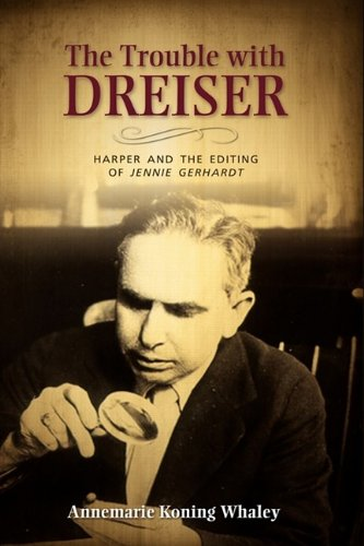 The Trouble with Dreiser: Harper and the Editing of Jennie Gerhardt: Annemarie Koning Whaley