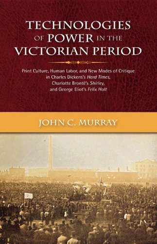 9781604976687: Technologies of Power in the Victorian Period Print Culture, Human Labor, and New Modes of Critique in Charles Dickens's Hard Times, Charlotte Bront's