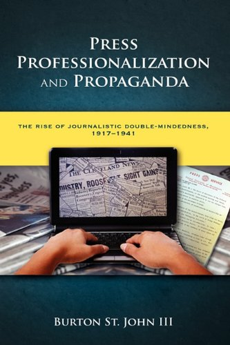 9781604977066: Press Professionalization and Propaganda: The Rise of Journalistic Double-Mindedness, 1917-1941