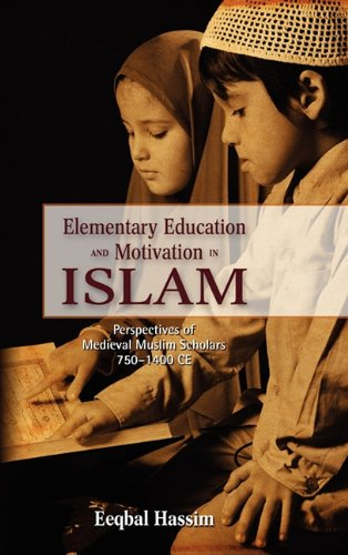 9781604977103: Elementary Education and Motivation in Islam: Perspectives of Medieval Muslim Scholars, 750-1400 Ce