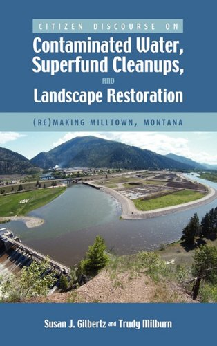 9781604977448: Citizen Discourse on Contaminated Water, Superfund Cleanups, and Landscape Restoration: (Re)Making Milltown, Montana (Politics, Institutions, and Public Policy in America)