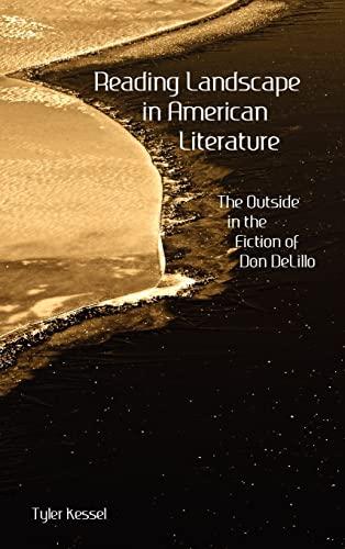 9781604977554: Reading Landscape in American Literature: The Outside in the Fiction of Don Delillo