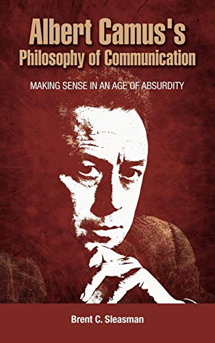 9781604977912: Albert Camus's Philosophy of Communication: Making Sense in an Age of Absurdity