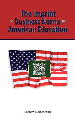 The Imprint of Business Norms on American Education: Dameon Alexander