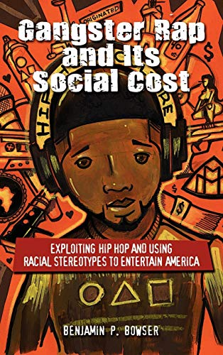 9781604978001: Gangster Rap and Its Social Cost: Exploiting Hip Hop and Using Racial Stereotypes to Entertain America