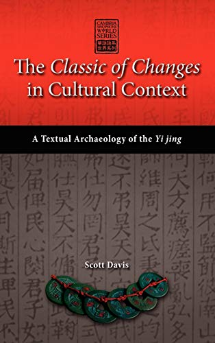 9781604978087: The Classic of Changes in Cultural Context: A Textual Archaeology of the Yi Jing (Cambria Sinophone World)