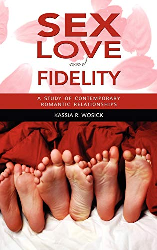 Sex, Love, and Fidelity: A Study of: Wosick, Kassia