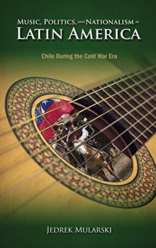 Music, Politics, and Nationalism in Latin America: Chile During the Cold War Era (Hardback): Jedrek...