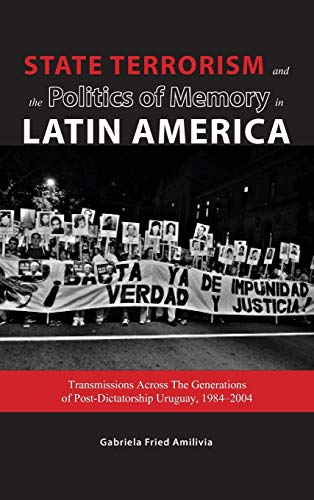 9781604979190: State Terrorism and the Politics of Memory in Latin America: Transmissions Across The Generations of Post-Dictatorship Uruguay, 1984-2004