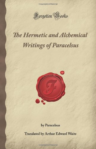 9781605060385: The Hermetic and Alchemical Writings of Paracelsus (Forgotten Books)