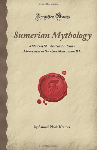 Sumerian Mythology: A Study of Spiritual and Literary Achievement in the Third Millennium B.C. (Forgotten Books) (1605060496) by Noah Kramer, Samuel