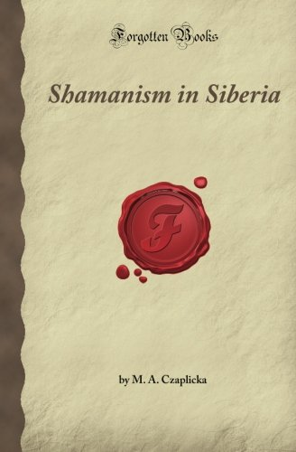9781605060606: Shamanism in Siberia: Aboriginal Siberia, A Study in Social Anthropology (Forgotten Books)