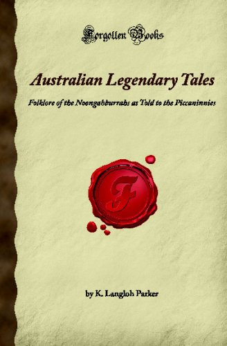 9781605060842: Australian Legendary Tales: Folklore of the Noongahburrahs as Told to the Piccaninnies (Forgotten Books)