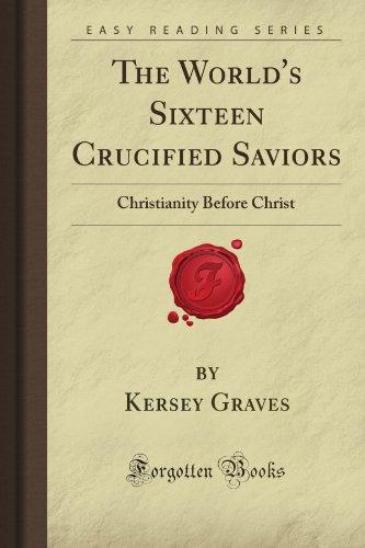 9781605061030: The World's Sixteen Crucified Saviors: Christianity Before Christ (Forgotten Books)